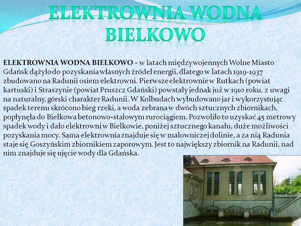 ELEKTROWNIA WODNA BIELKOWO - w latach międzywojennych Wolne Miasto Gdańsk dążyło do pozyskania własnych źródeł energii, dlatego w latach 1919-1937 zbudowano na Radunii osiem elektrowni.