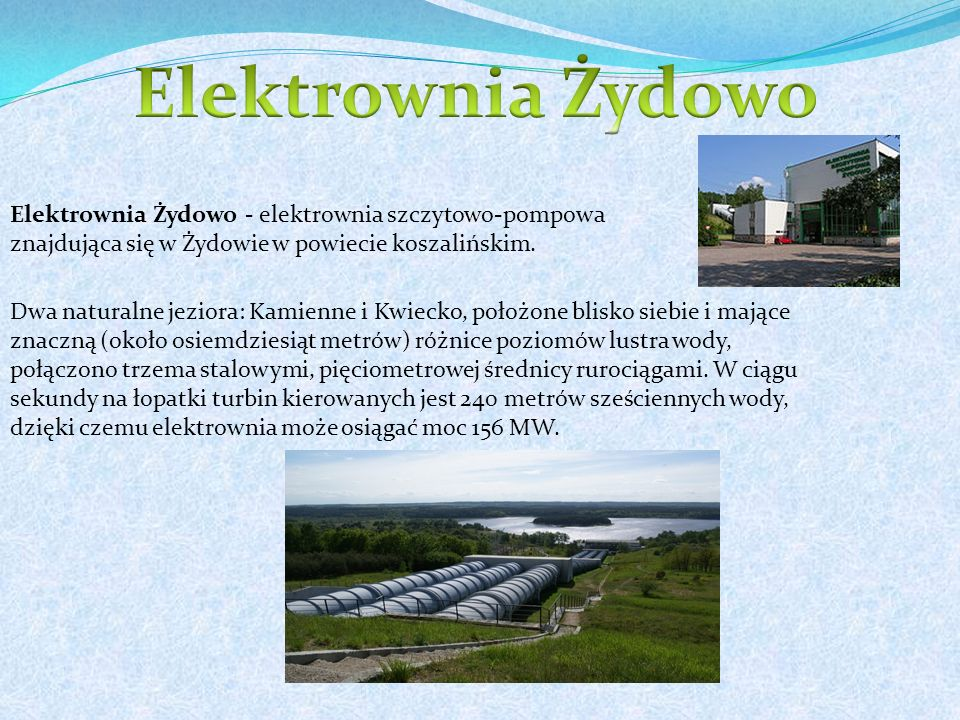 Elektrownia Żydowo - elektrownia szczytowo-pompowa znajdująca się w Żydowie w powiecie koszalińskim.
