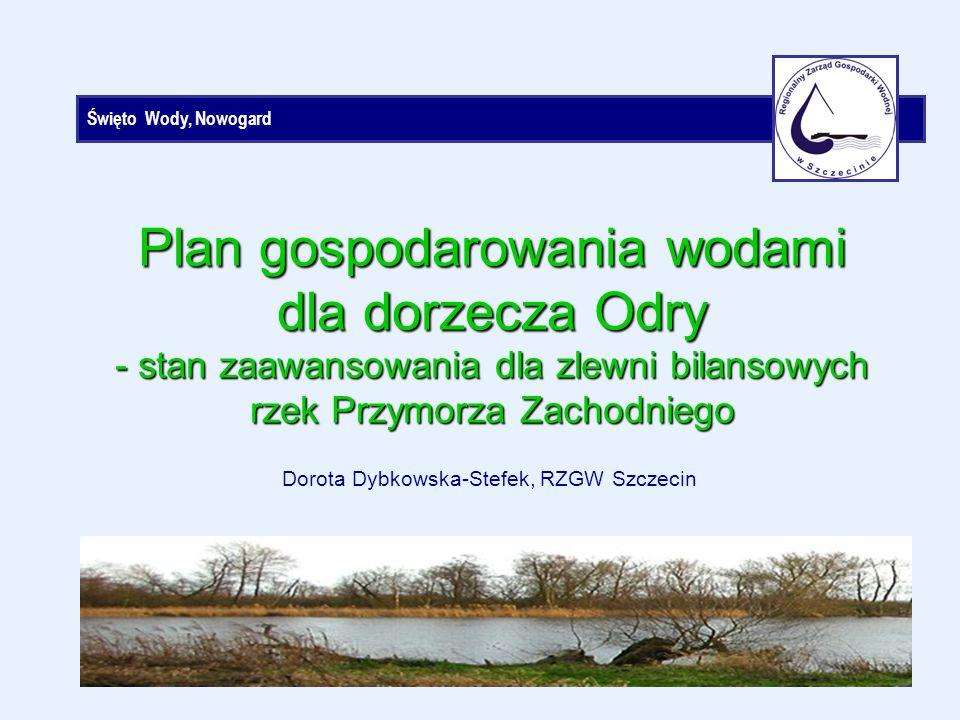 Święto Wody, Nowogard Dorota Dybkowska-Stefek, RZGW Szczecin Plan gospodarowania wodami dla dorzecza Odry - stan zaawansowania dla zlewni bilansowych rzek Przymorza Zachodniego