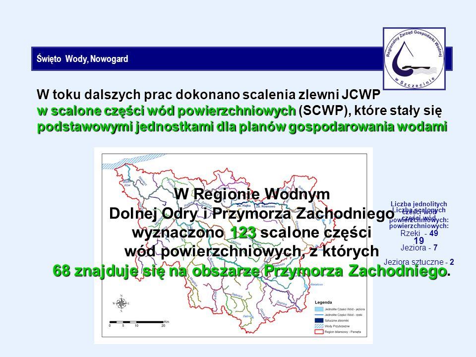 Święto Wody, Nowogard W toku dalszych prac dokonano scalenia zlewni JCWP w scalone części wód powierzchniowych (SCWP), które stały się podstawowymi jednostkami dla planów gospodarowania wodami Liczba jednolitych cześci wód powierzchniowych: Rzeki - 49 Jeziora - 7 Jeziora sztuczne - 2 Liczba scalonych części wód powierzchniowych: 19 W Regionie Wodnym Dolnej Odry i Przymorza Zachodniego wyznaczono 123 scalone części wód powierzchniowych, z których 68 znajduje się na obszarze Przymorza Zachodniego.