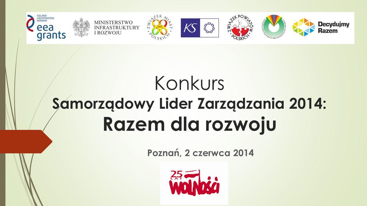 Poznań, 2 czerwca 2014 Konkurs Samorządowy Lider Zarządzania 2014: Razem dla rozwoju