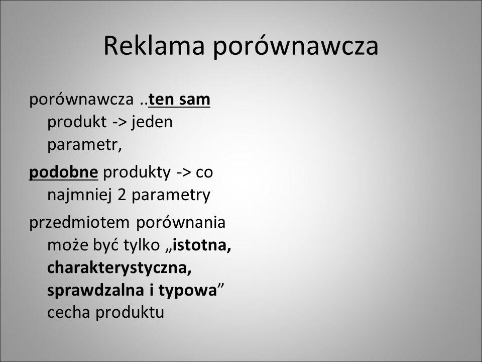 """Reklama porównawcza porównawcza..ten sam produkt -> jeden parametr, podobne produkty -> co najmniej 2 parametry przedmiotem porównania może być tylko """"istotna, charakterystyczna, sprawdzalna i typowa cecha produktu"""