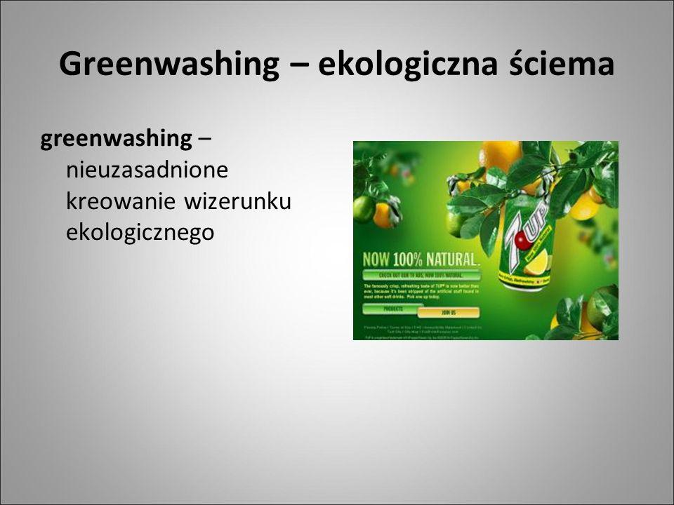 Greenwashing – ekologiczna ściema greenwashing – nieuzasadnione kreowanie wizerunku ekologicznego