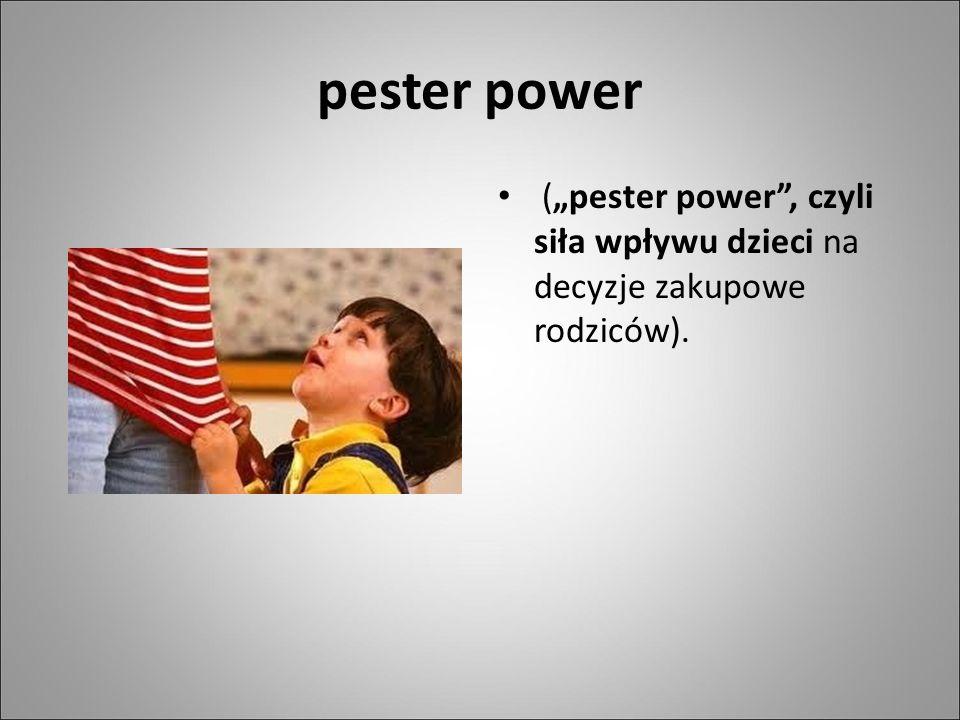 """pester power (""""pester power , czyli siła wpływu dzieci na decyzje zakupowe rodziców)."""