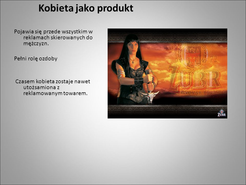 Kobieta jako produkt Pojawia się przede wszystkim w reklamach skierowanych do mężczyzn.