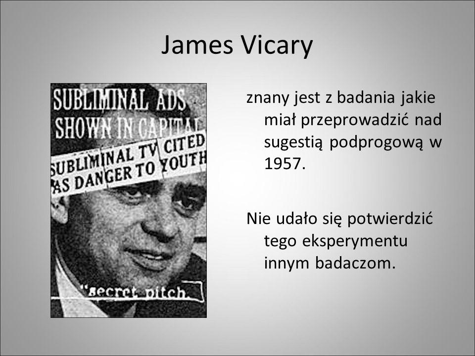 James Vicary znany jest z badania jakie miał przeprowadzić nad sugestią podprogową w 1957.