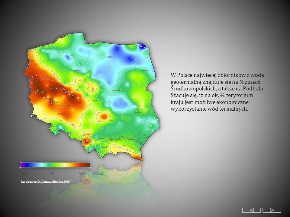 4070100 mWm2 Jan Szewczyk, Danuta Gientka 2007 W Polsce najwięcej zbiorników z wodą geotermalną znajduje się na Nizinach Środkowopolskich, a także na Podhalu.