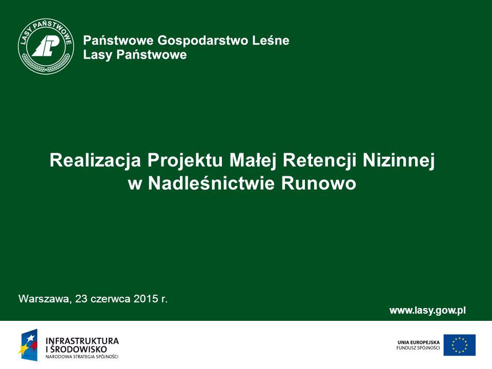 1 www.lasy.gow.pl Realizacja Projektu Małej Retencji Nizinnej w Nadleśnictwie Runowo Warszawa, 23 czerwca 2015 r.