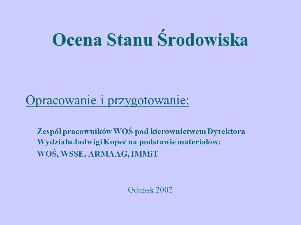Ocena Stanu Środowiska Opracowanie i przygotowanie: Zespół pracowników WOŚ pod kierownictwem Dyrektora Wydziału Jadwigi Kopeć na podstawie materiałów: