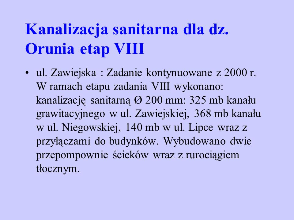 Kanalizacja sanitarna dla dz. Orunia etap VIII ul. Zawiejska : Zadanie kontynuowane z 2000 r. W ramach etapu zadania VIII wykonano: kanalizację sanita