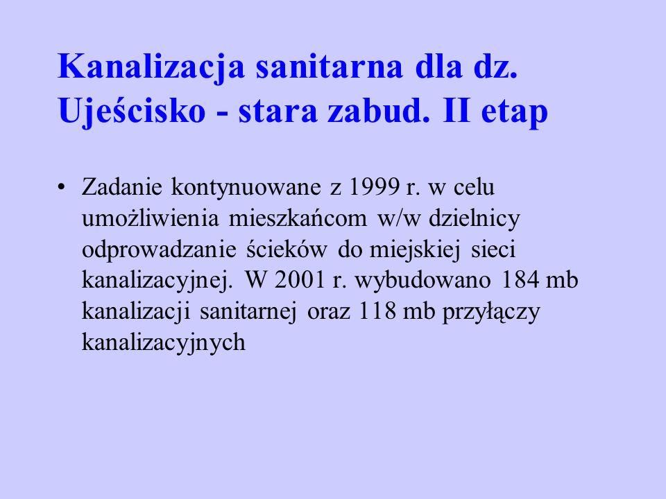 Kanalizacja sanitarna dla dz. Ujeścisko - stara zabud. II etap Zadanie kontynuowane z 1999 r. w celu umożliwienia mieszkańcom w/w dzielnicy odprowadza