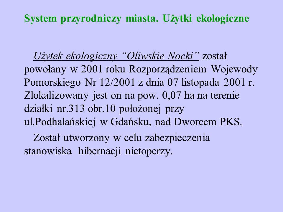 """System przyrodniczy miasta. Użytki ekologiczne Użytek ekologiczny """"Oliwskie Nocki"""" został powołany w 2001 roku Rozporządzeniem Wojewody Pomorskiego Nr"""