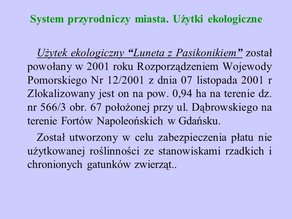 """System przyrodniczy miasta. Użytki ekologiczne Użytek ekologiczny """"Luneta z Pasikonikiem"""" został powołany w 2001 roku Rozporządzeniem Wojewody Pomorsk"""