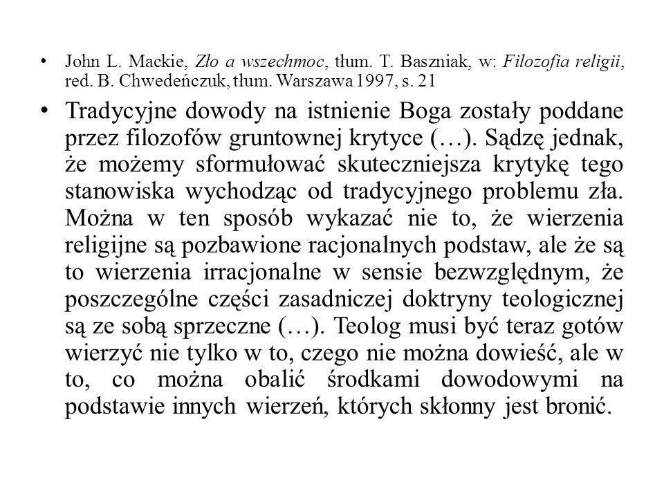 John L. Mackie, Zło a wszechmoc, tłum. T. Baszniak, w: Filozofia religii, red. B. Chwedeńczuk, tłum. Warszawa 1997, s. 21 Tradycyjne dowody na istnien
