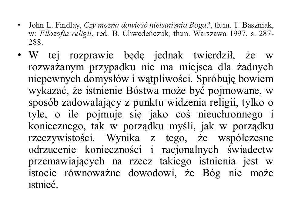 John L. Findlay, Czy można dowieść nieistnienia Boga?, tłum. T. Baszniak, w: Filozofia religii, red. B. Chwedeńczuk, tłum. Warszawa 1997, s. 287- 288.