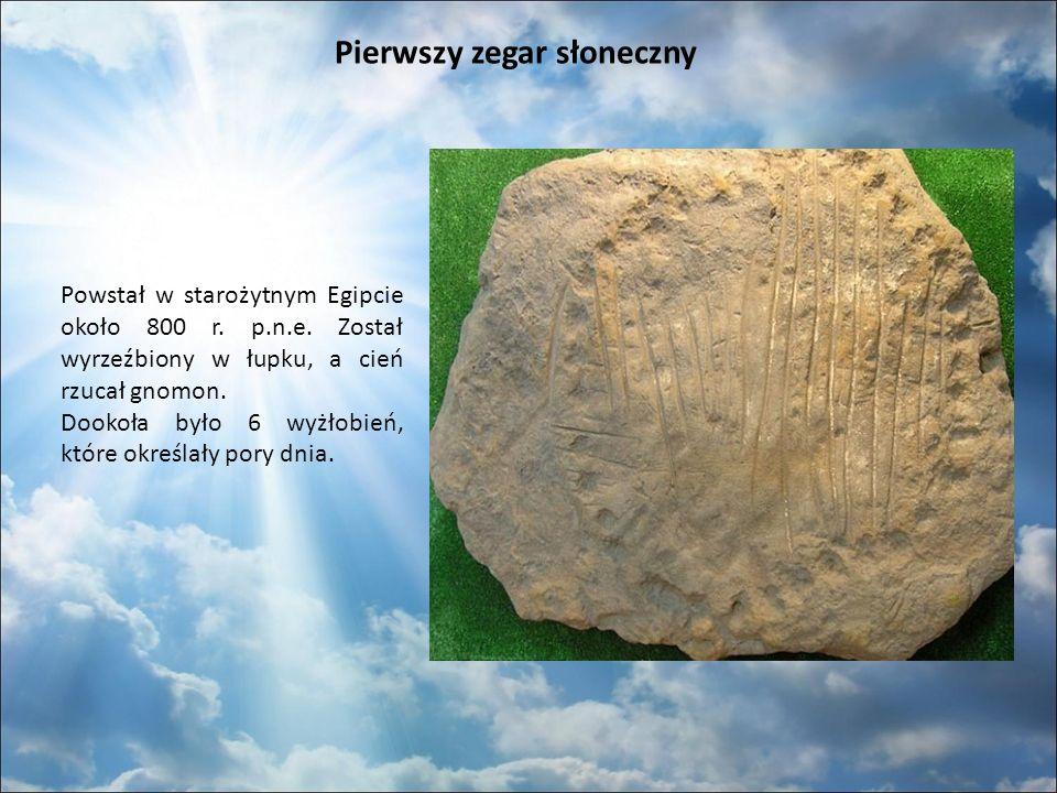 Pierwszy zegar słoneczny Powstał w starożytnym Egipcie około 800 r.