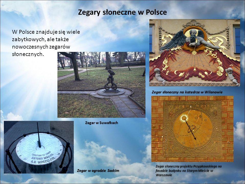 Zegary słoneczne w Polsce W Polsce znajduje się wiele zabytkowych, ale także nowoczesnych zegarów słonecznych.