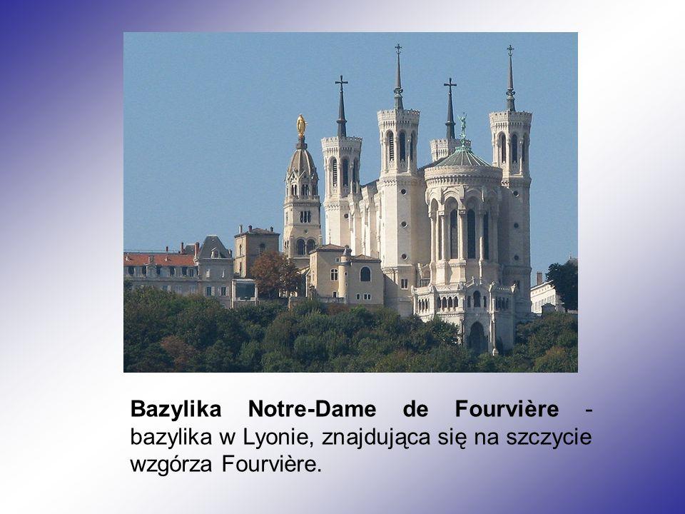 Bazylika Notre-Dame de Fourvière - bazylika w Lyonie, znajdująca się na szczycie wzgórza Fourvière.