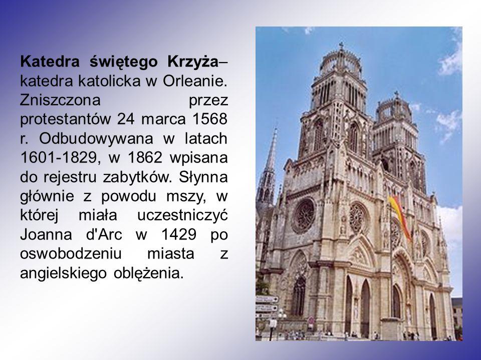 Katedra świętego Krzyża– katedra katolicka w Orleanie.