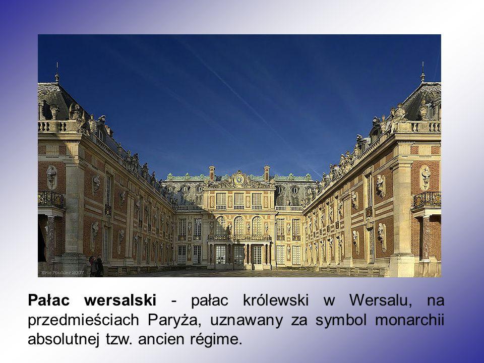 Pałac wersalski - pałac królewski w Wersalu, na przedmieściach Paryża, uznawany za symbol monarchii absolutnej tzw.