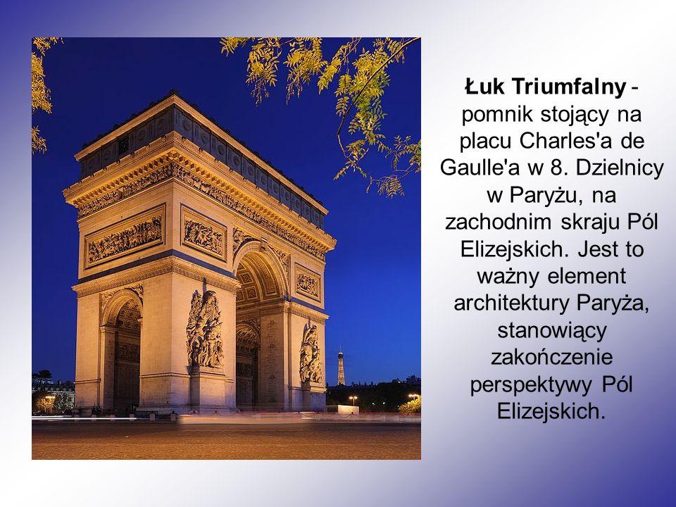 Łuk Triumfalny - pomnik stojący na placu Charles a de Gaulle a w 8.