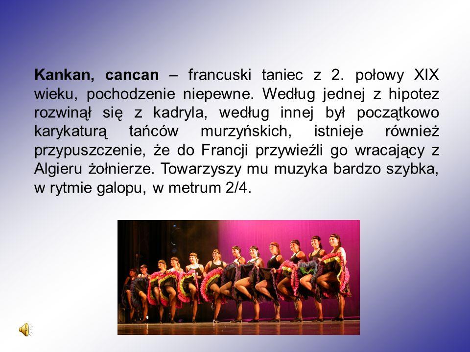 Kankan, cancan – francuski taniec z 2. połowy XIX wieku, pochodzenie niepewne.