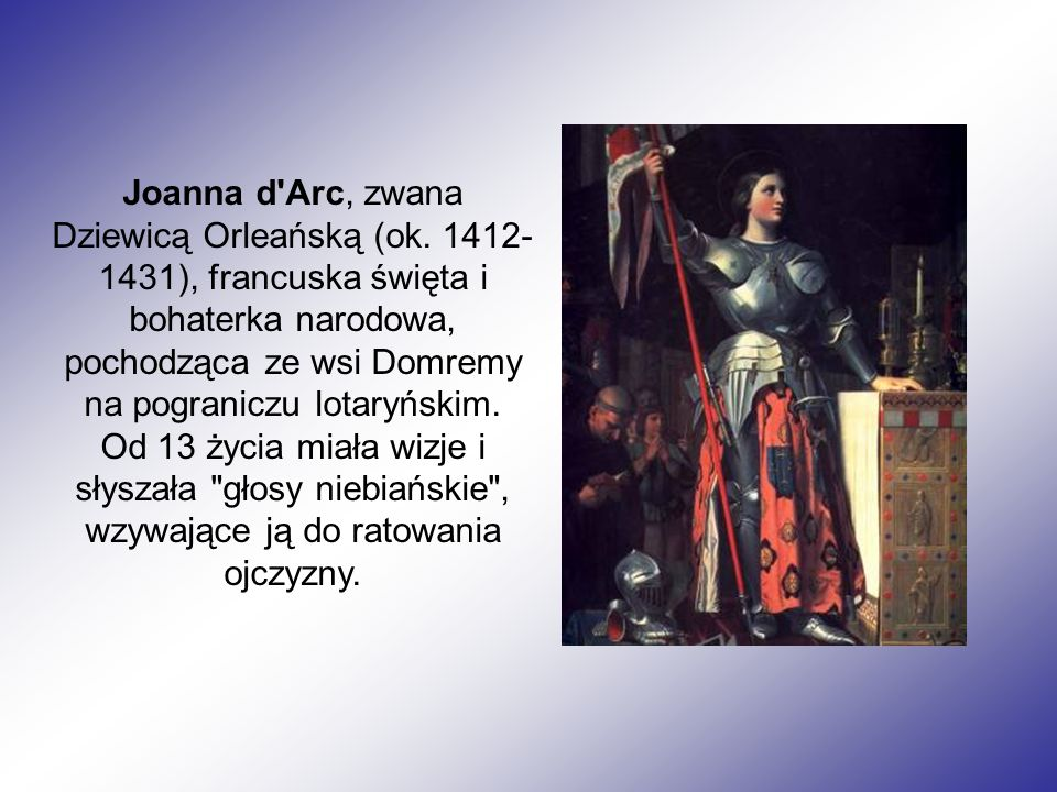 Joanna d Arc, zwana Dziewicą Orleańską (ok.