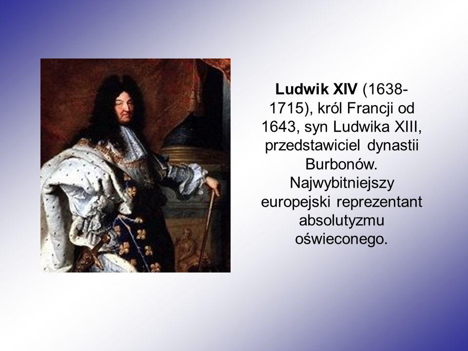 Ludwik XIV (1638- 1715), król Francji od 1643, syn Ludwika XIII, przedstawiciel dynastii Burbonów.