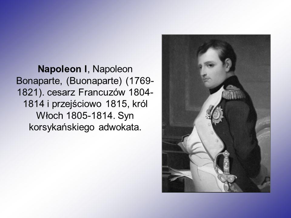 Napoleon l, Napoleon Bonaparte, (Buonaparte) (1769- 1821).