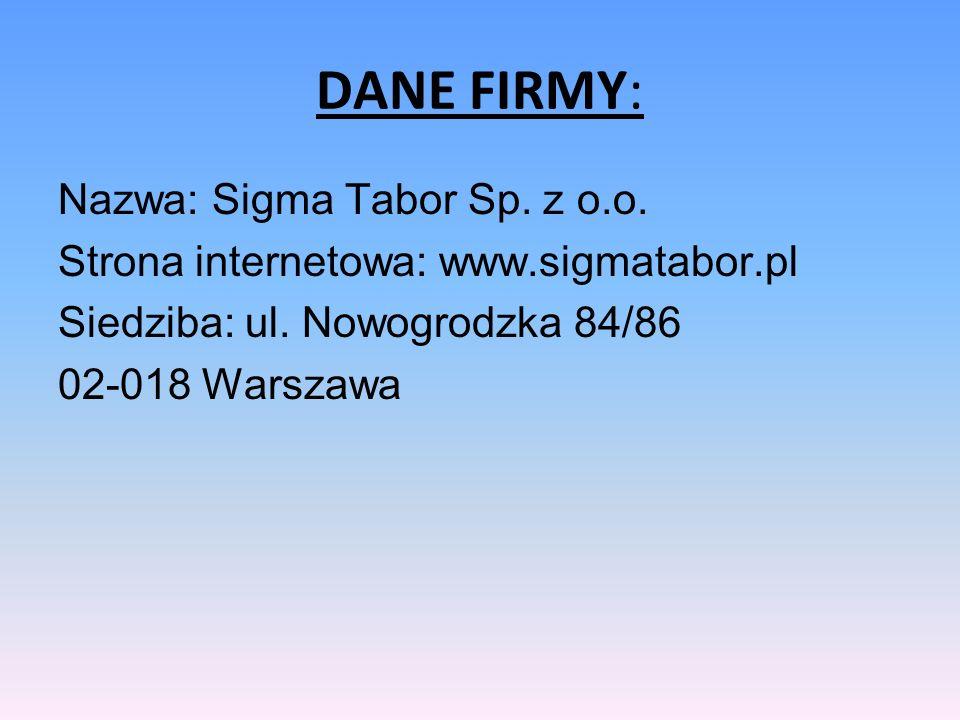 DANE FIRMY: Nazwa: Sigma Tabor Sp. z o.o. Strona internetowa: www.sigmatabor.pl Siedziba: ul. Nowogrodzka 84/86 02-018 Warszawa