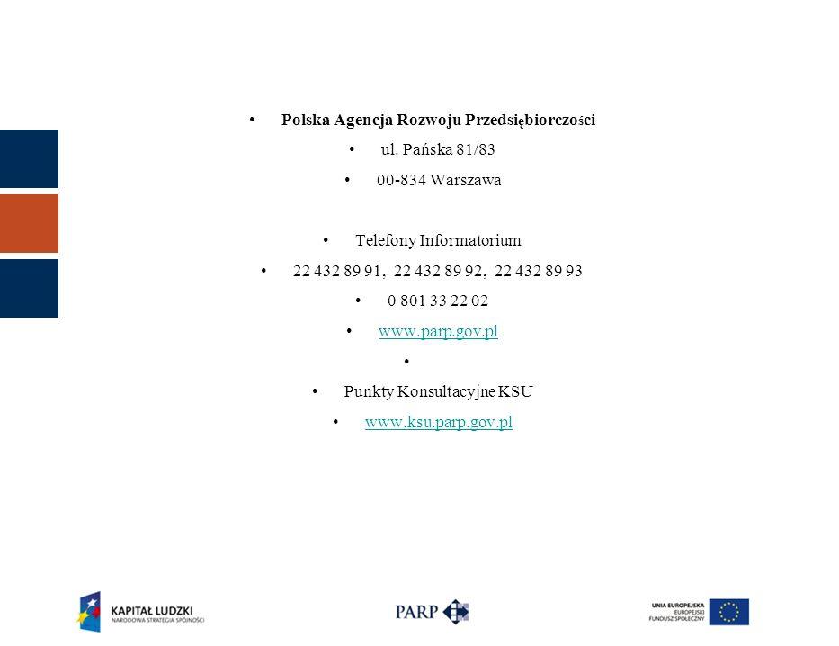 Polska Agencja Rozwoju Przedsi ę biorczo ś ci ul. Pańska 81/83 00-834 Warszawa Telefony Informatorium 22 432 89 91, 22 432 89 92, 22 432 89 93 0 801 3