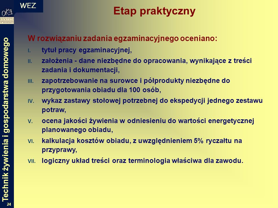 WEZ 24 W rozwiązaniu zadania egzaminacyjnego oceniano: I. tytuł pracy egzaminacyjnej, II. założenia - dane niezbędne do opracowania, wynikające z treś