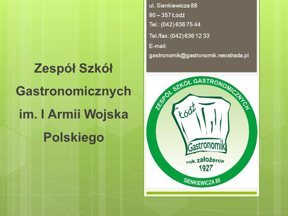 Zespół Szkół Gastronomicznych im. I Armii Wojska Polskiego ul. Sienkiewicza 88 90 – 357 Łódź Tel.: (042) 636 75 44 Tel./fax: (042) 636 12 33 E-mail: g