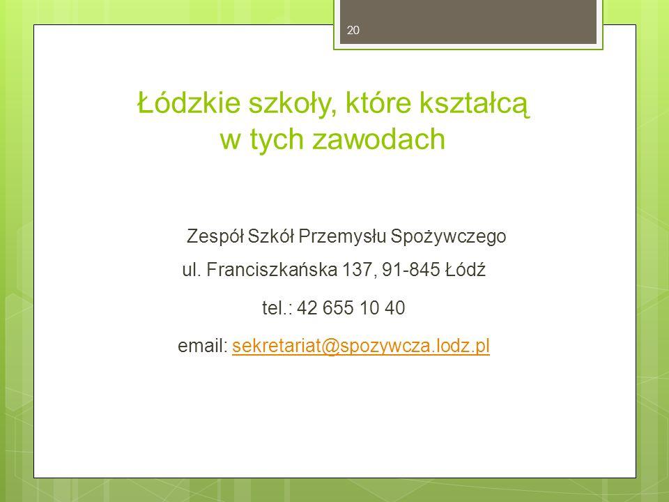 Łódzkie szkoły, które kształcą w tych zawodach Zespół Szkół Przemysłu Spożywczego ul. Franciszkańska 137, 91-845 Łódź tel.: 42 655 10 40 email: sekret