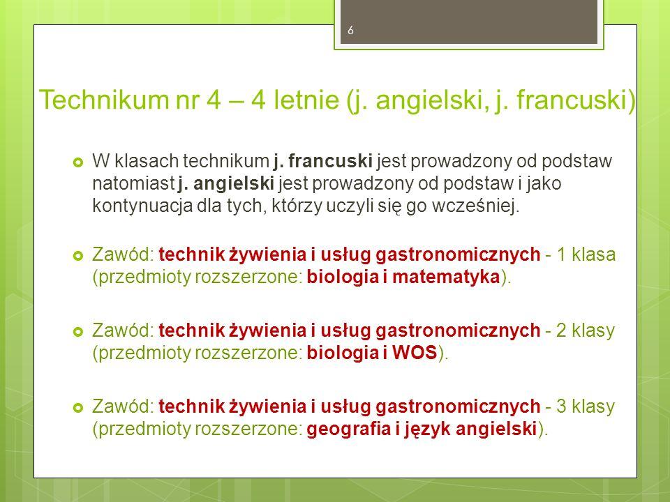 Technikum nr 4 – 4 letnie (j. angielski, j. francuski)  W klasach technikum j. francuski jest prowadzony od podstaw natomiast j. angielski jest prowa