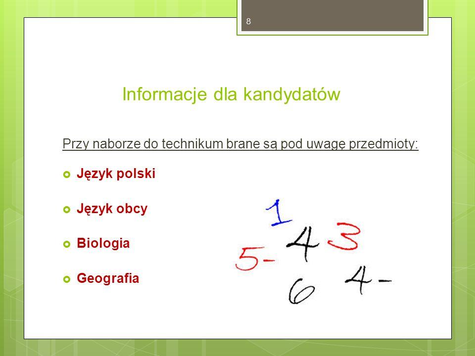 Informacje dla kandydatów Przy naborze do technikum brane są pod uwagę przedmioty:  Język polski  Język obcy  Biologia  Geografia 8