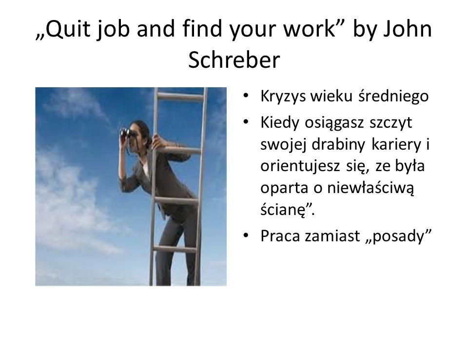 """""""Quit job and find your work by John Schreber Kryzys wieku średniego Kiedy osiągasz szczyt swojej drabiny kariery i orientujesz się, ze była oparta o niewłaściwą ścianę ."""