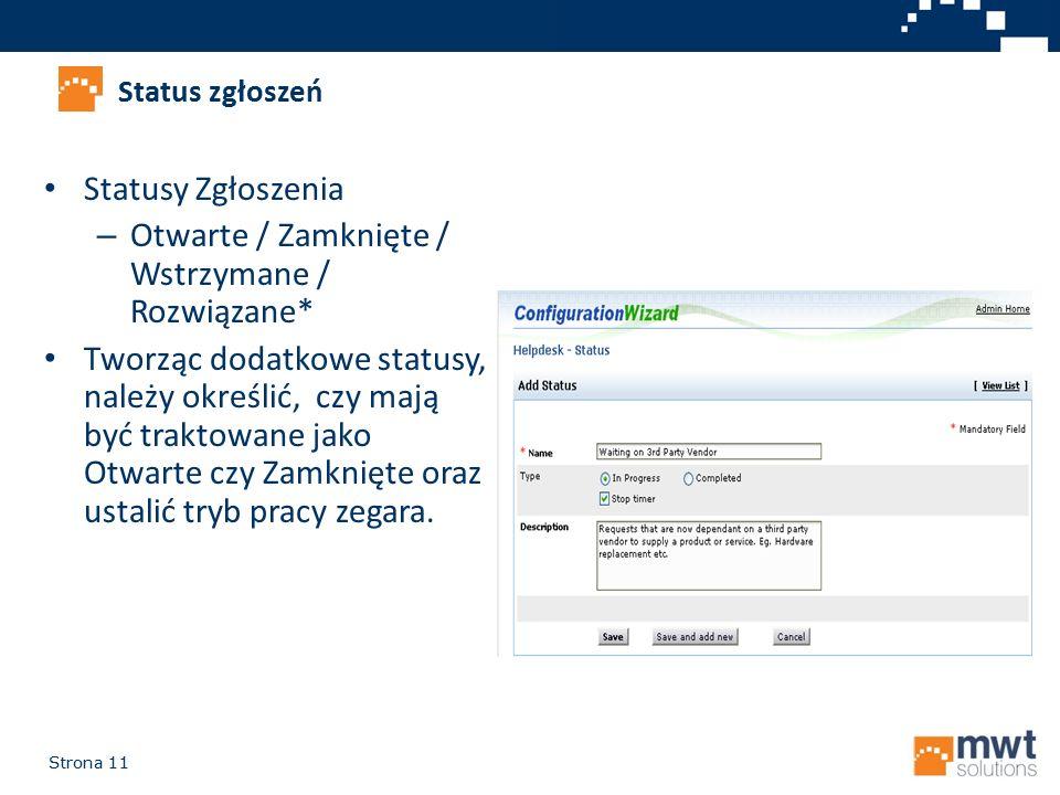 Strona 11 Status zgłoszeń Statusy Zgłoszenia – Otwarte / Zamknięte / Wstrzymane / Rozwiązane* Tworząc dodatkowe statusy, należy określić, czy mają być traktowane jako Otwarte czy Zamknięte oraz ustalić tryb pracy zegara.