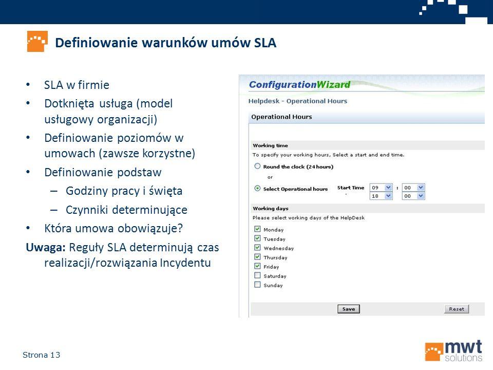 Strona 13 Definiowanie warunków umów SLA SLA w firmie Dotknięta usługa (model usługowy organizacji) Definiowanie poziomów w umowach (zawsze korzystne)