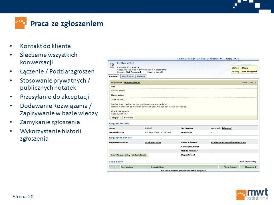 Strona 20 Praca ze zgłoszeniem Kontakt do klienta Śledzenie wszystkich konwersacji Łączenie / Podział zgłoszeń Stosowanie prywatnych / publicznych not