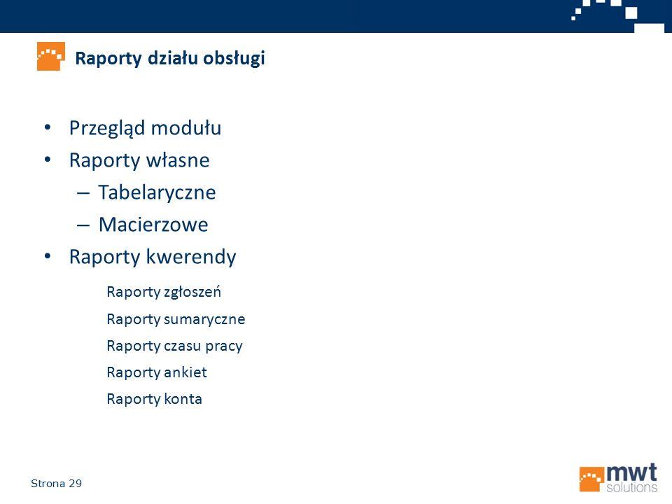 Strona 29 Przegląd modułu Raporty własne – Tabelaryczne – Macierzowe Raporty kwerendy Raporty działu obsługi Raporty zgłoszeń Raporty sumaryczne Rapor