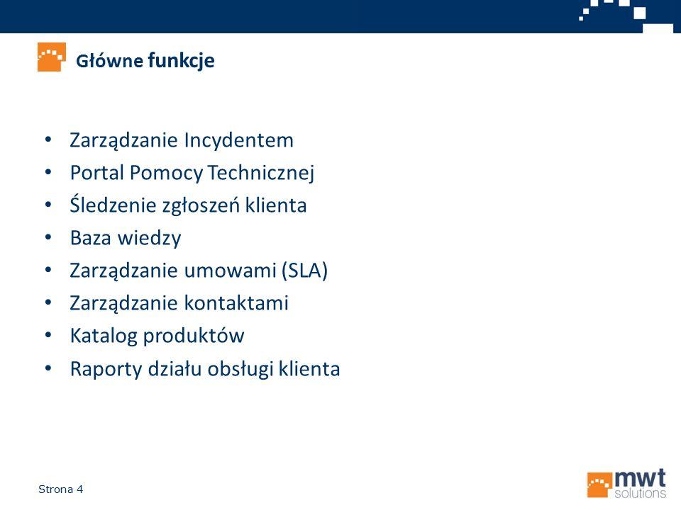 Strona 4 Główne funkcje Zarządzanie Incydentem Portal Pomocy Technicznej Śledzenie zgłoszeń klienta Baza wiedzy Zarządzanie umowami (SLA) Zarządzanie