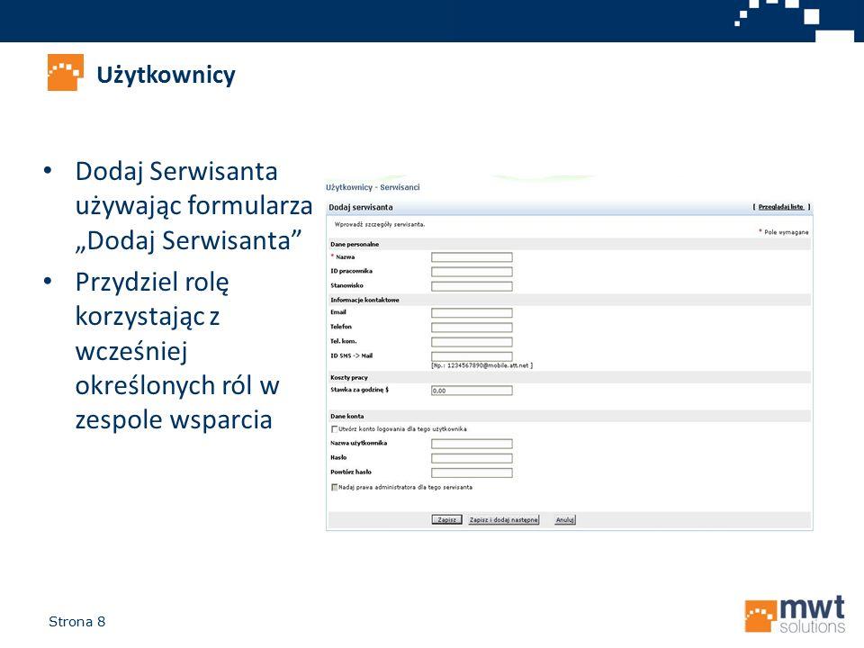 """Strona 8 Dodaj Serwisanta używając formularza """"Dodaj Serwisanta"""" Przydziel rolę korzystając z wcześniej określonych ról w zespole wsparcia Użytkownicy"""