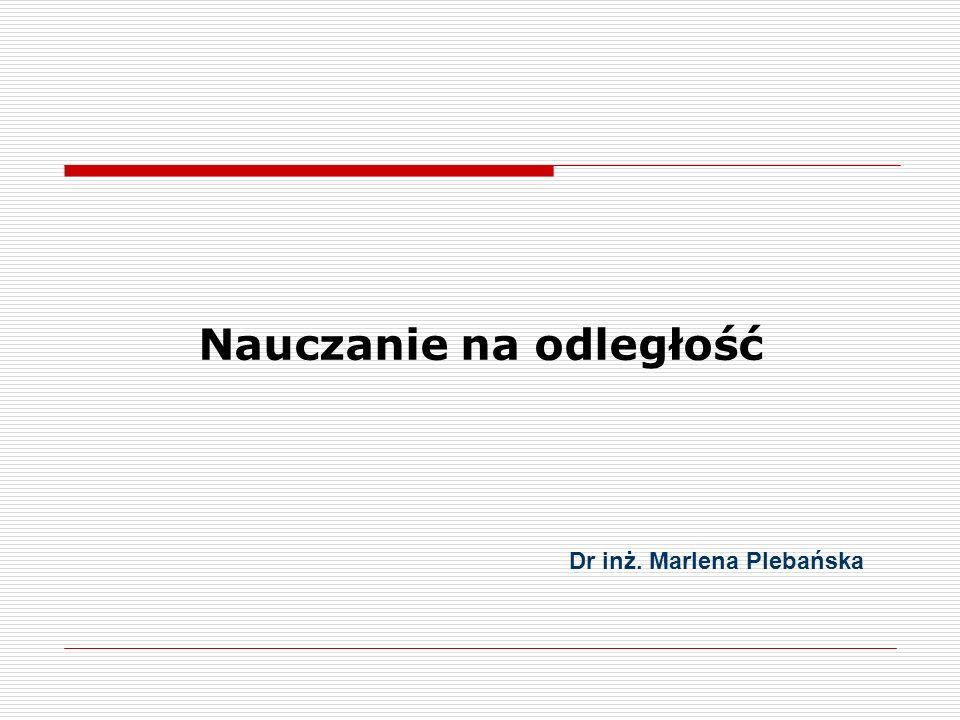 Nauczanie na odległość Dr inż. Marlena Plebańska