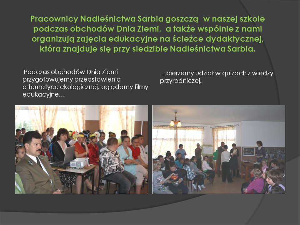 Pracownicy Nadleśnictwa Sarbia goszczą w naszej szkole podczas obchodów Dnia Ziemi, a także wspólnie z nami organizują zajęcia edukacyjne na ścieżce dydaktycznej, która znajduje się przy siedzibie Nadleśnictwa Sarbia.