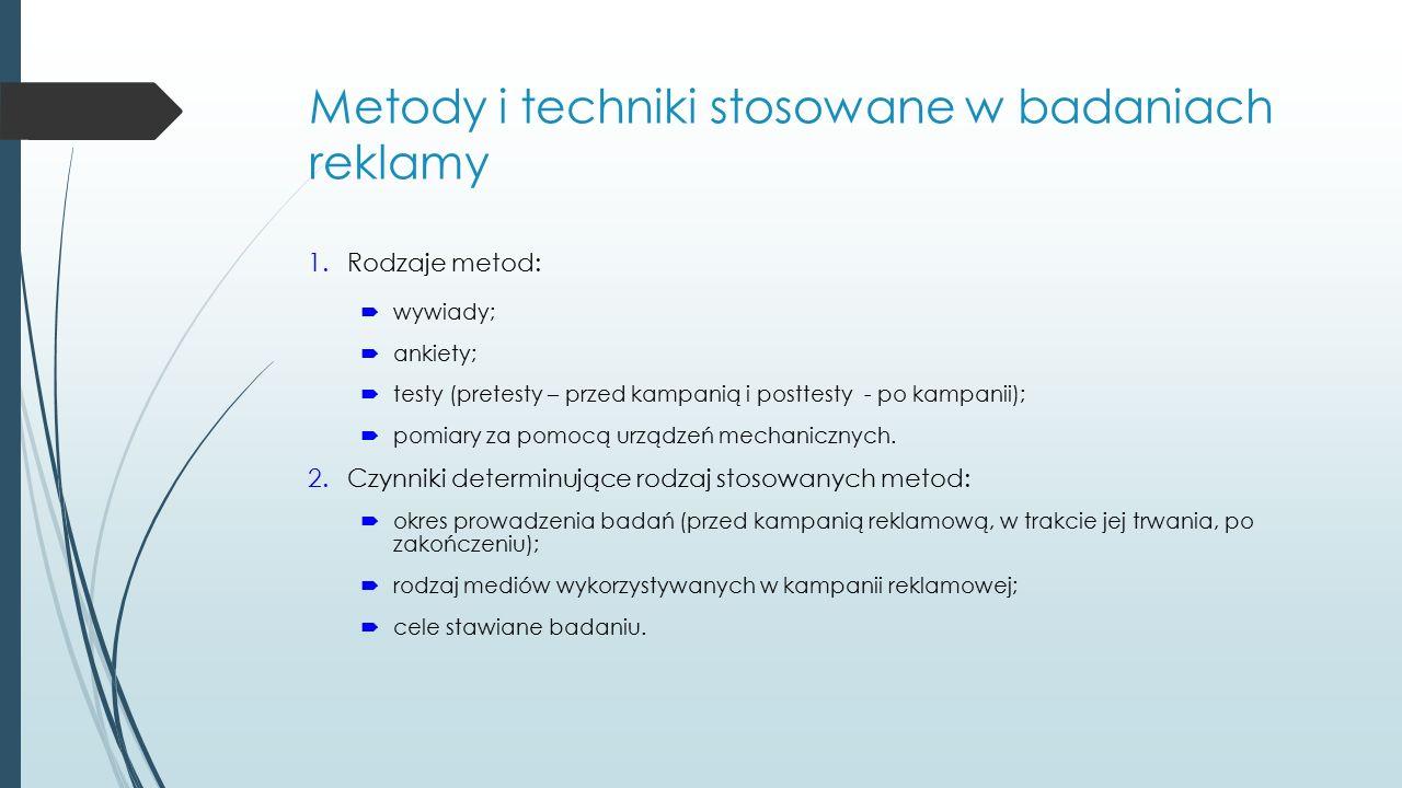 Metody i techniki stosowane w badaniach reklamy 1.Rodzaje metod:  wywiady;  ankiety;  testy (pretesty – przed kampanią i posttesty - po kampanii);