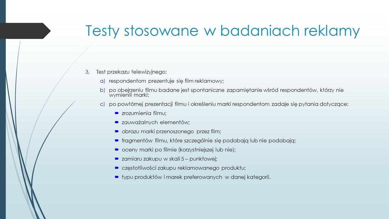 Testy stosowane w badaniach reklamy 3.Test przekazu telewizyjnego: a)respondentom prezentuje się film reklamowy; b)po obejrzeniu filmu badane jest spo