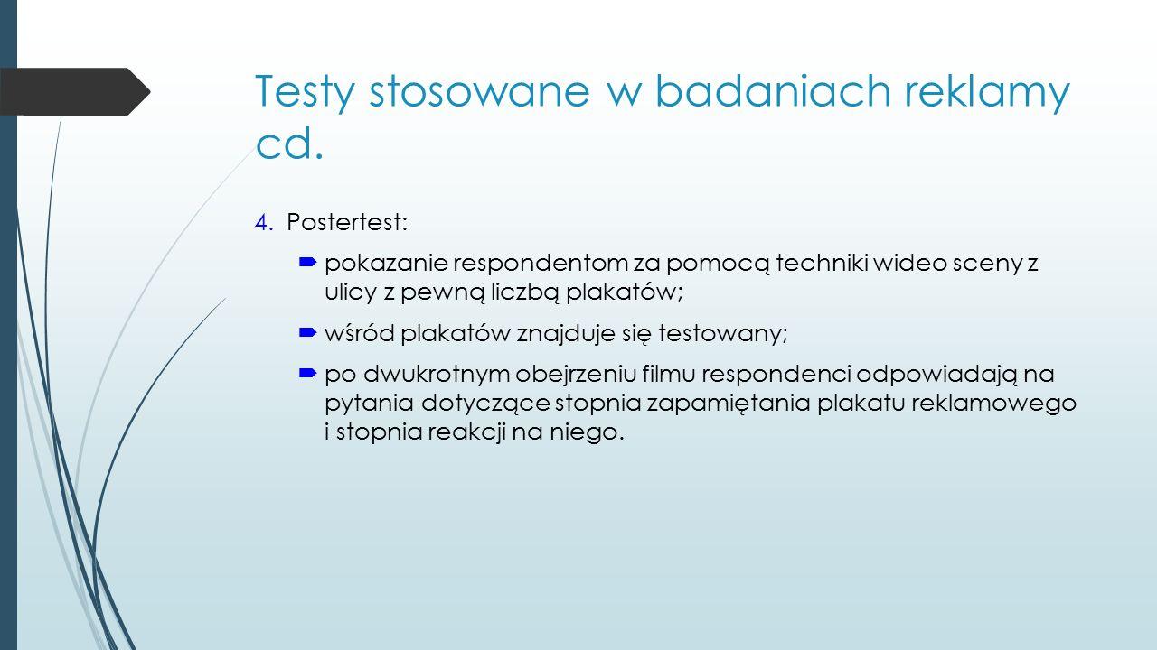 Testy stosowane w badaniach reklamy cd. 4.Postertest:  pokazanie respondentom za pomocą techniki wideo sceny z ulicy z pewną liczbą plakatów;  wśród