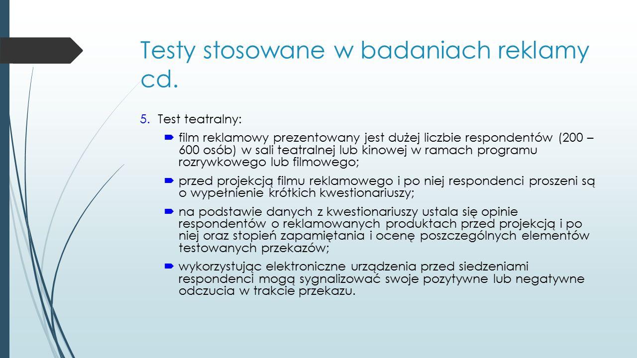 Testy stosowane w badaniach reklamy cd. 5.Test teatralny:  film reklamowy prezentowany jest dużej liczbie respondentów (200 – 600 osób) w sali teatra