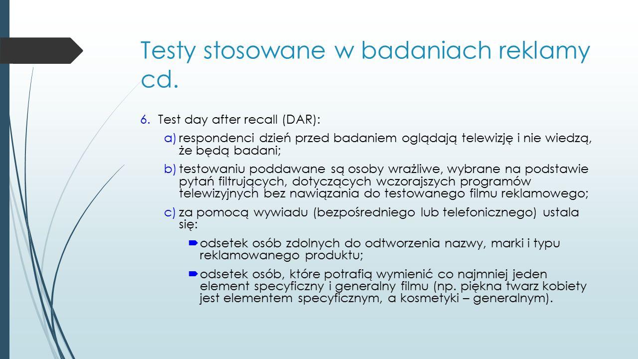 Testy stosowane w badaniach reklamy cd. 6.Test day after recall (DAR): a)respondenci dzień przed badaniem oglądają telewizję i nie wiedzą, że będą bad